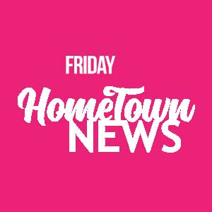 Friday Hometown News