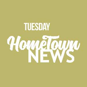 Tuesday Hometown News